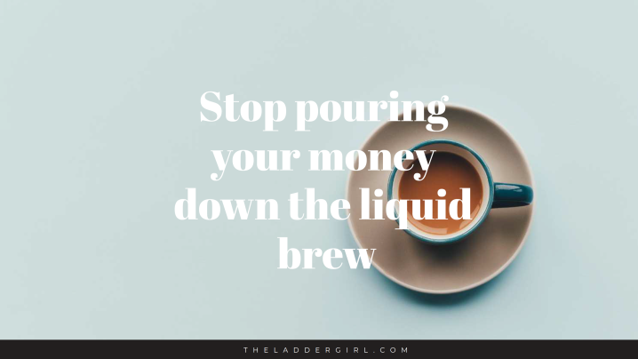 Stop pouring your money down the liquid brew