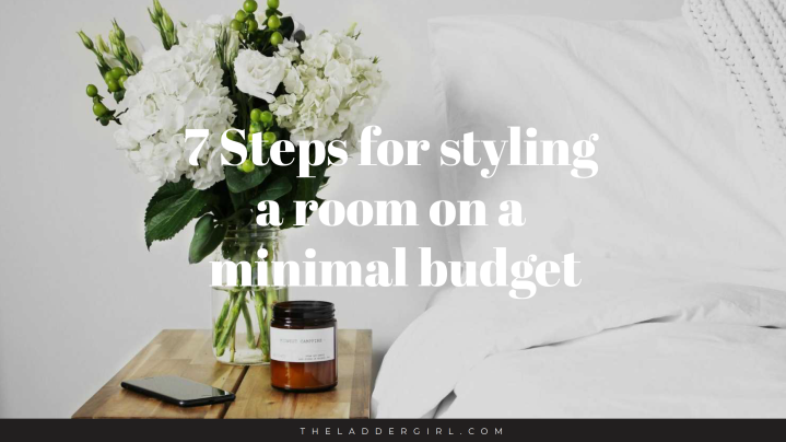 7 Steps for styling a room on a minimal budget